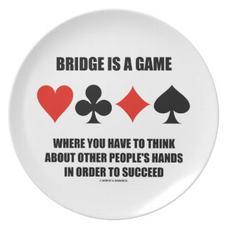 Bridge Is A Game Where You Have To Think About Dinner Plate