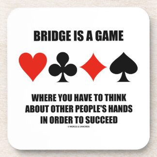 Bridge Is A Game Where You Have To Think About Drink Coaster