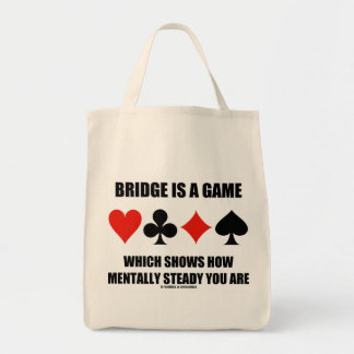 Bridge Is A Game Which Shows How Mentally Steady Grocery Tote Bag