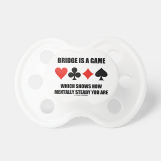 Bridge Is A Game Which Shows How Mentally Steady Pacifier