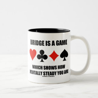 Bridge Is A Game Which Shows How Mentally Steady Two-Tone Coffee Mug