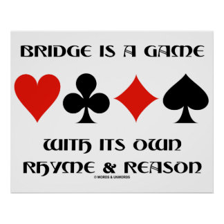 Bridge Is A Game With Its Own Rhyme And Reason Poster