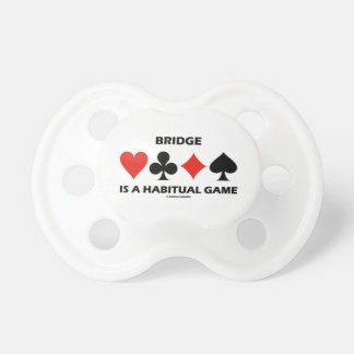 Bridge Is A Habitual Game Four Card Suits Pacifier