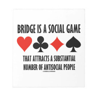 Bridge Is A Social Game Attracts Antisocial People Note Pad
