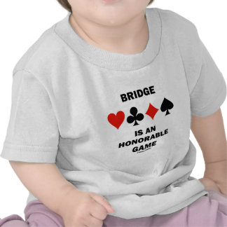 Bridge Is An Honorable Game (Four Card Suits) T Shirt