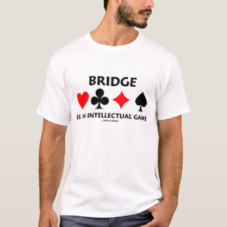 Bridge Is An Intellectual Game (Bridge Humor) T-Shirt