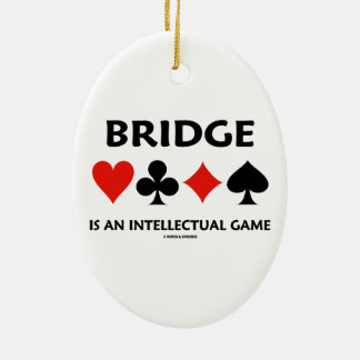 Bridge Is An Intellectual Game (Four Card Suits) Ceramic Ornament