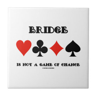 Bridge Is Not A Game Of Chance (Four Card Suits) Ceramic Tile