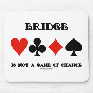 Bridge Is Not A Game Of Chance (Four Card Suits) Mouse Pad