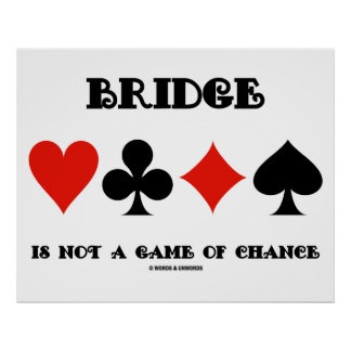 Bridge Is Not A Game Of Chance (Four Card Suits) Poster