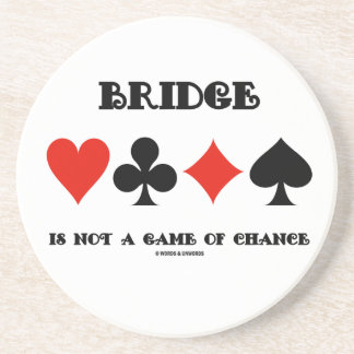 Bridge Is Not A Game Of Chance (Four Card Suits) Sandstone Coaster