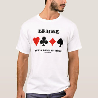 Bridge Is Not A Game Of Chance (Four Card Suits) T-Shirt