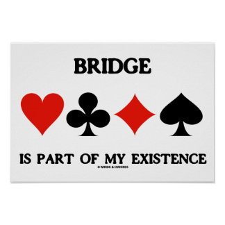 Bridge Is Part Of My Existence (Four Card Suits) Poster