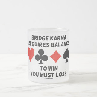 Bridge Karma Requires Balance To Win You Must Lose 10 Oz Frosted Glass Coffee Mug