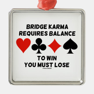 Bridge Karma Requires Balance To Win You Must Lose Square Metal Christmas Ornament