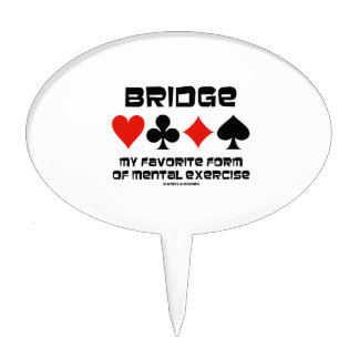 Bridge My Favorite Form Of Mental Exercise Cake Topper