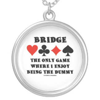 Bridge Only Game Where I Enjoy Being The Dummy Personalized Necklace