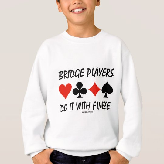 Bridge Players Do It With Finesse Four Card Suits Sweatshirt
