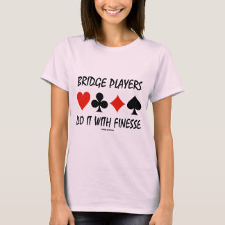 Bridge Players Do It With Finesse Four Card Suits T-Shirt
