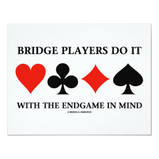 Bridge Players Do It With The Endgame In Mind Card