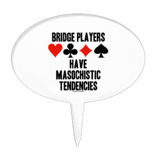 Bridge Players Have Masochistic Tendencies Cake Topper