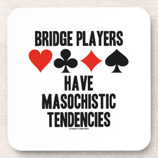 Bridge Players Have Masochistic Tendencies Coaster