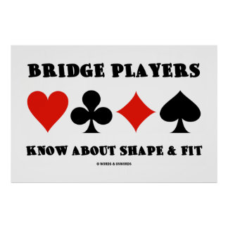 Bridge Players Know About Shape & Fit (Card Suits) Poster