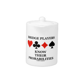 Bridge Players Know Their Probabilities Card Suits Teapot
