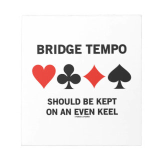Bridge Tempo Should Be Kept On An Even Keel Notepad