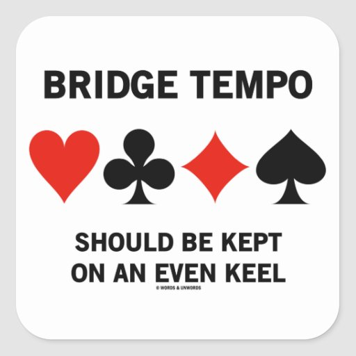 Bridge Tempo Should Be Kept On An Even Keel Square Sticker
