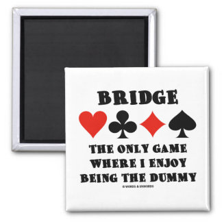 Bridge The Only Game Where I Enjoy Being The Dummy 2 Inch Square Magnet