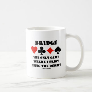 Bridge The Only Game Where I Enjoy Being The Dummy Coffee Mug