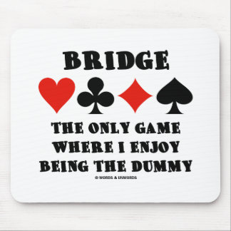Bridge The Only Game Where I Enjoy Being The Dummy Mouse Pad