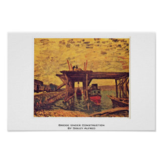 Bridge Under Construction By Sisley Alfred Poster