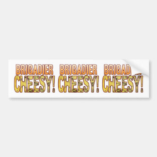Brigadier Blue Cheesy Bumper Sticker