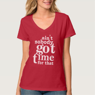 Bright Ain't Nobody got time for that T-Shirt