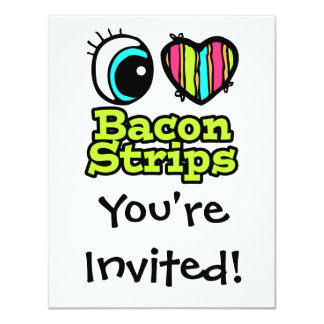 Bright Eye Heart I Love Bacon Strips 4.25x5.5 Paper Invitation Card