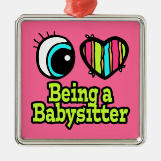 Bright Eye Heart I Love Being a Babysitter Metal Ornament