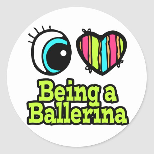 Bright Eye Heart I Love Being a Ballerina Round Sticker