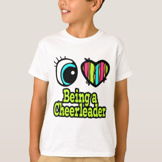 Bright Eye Heart I Love Being a Cheerleader T-Shirt