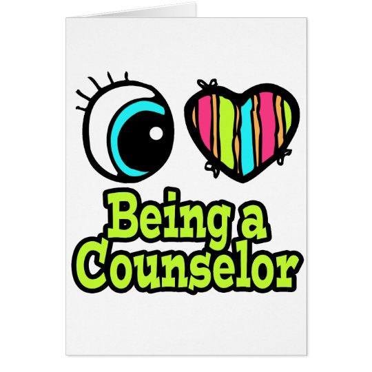 Bright Eye Heart I Love Being a Counselor Card