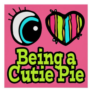 Bright Eye Heart I Love Being a Cutie Pie Poster