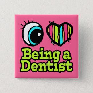 Bright Eye Heart I Love Being a Dentist Button