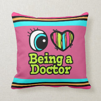 Bright Eye Heart I Love Being a Doctor Throw Pillow