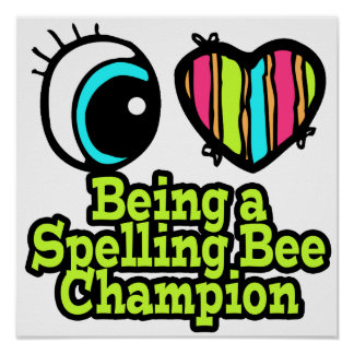 Bright Eye Heart I Love Being a Spelling Bee Champ Poster