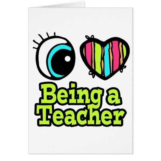 Bright Eye Heart I Love Being a Teacher Card