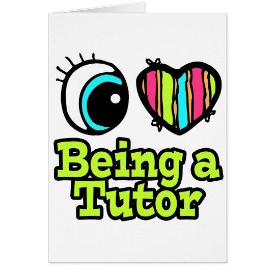 Bright Eye Heart I Love Being a Tutor Card
