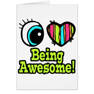 Bright Eye Heart I Love Being Awesome Card