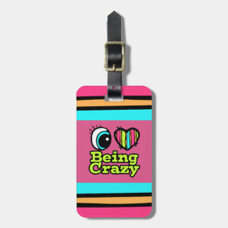 Bright Eye Heart I Love Being Crazy Bag Tag