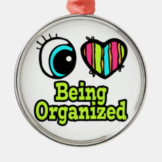 Bright Eye Heart I Love Being Organized Round Metal Christmas Ornament